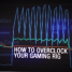 GeForce Garage 8 ~ How to OverClock Your Gaming Rig